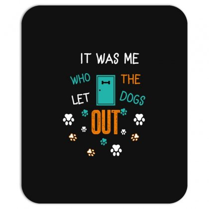 It Was Me Who Let The Dogs Out Mousepad Designed By Wizarts