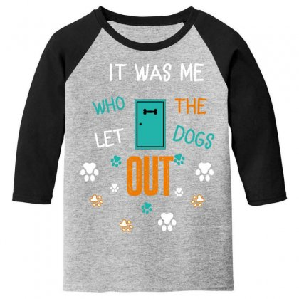 It Was Me Who Let The Dogs Out Youth 3/4 Sleeve Designed By Wizarts