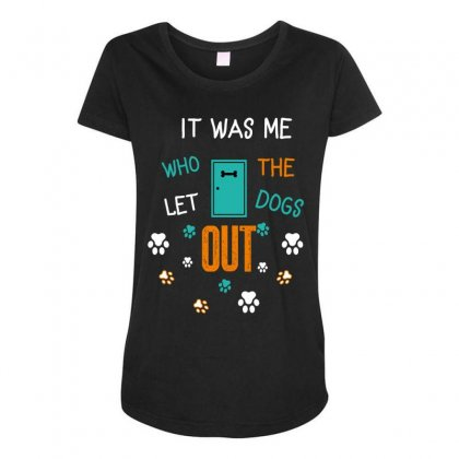It Was Me Who Let The Dogs Out Maternity Scoop Neck T-shirt Designed By Wizarts