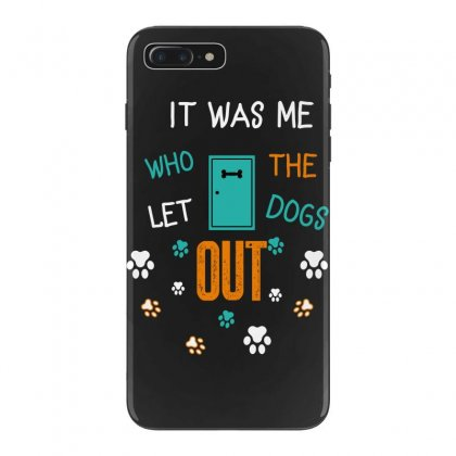 It Was Me Who Let The Dogs Out Iphone 7 Plus Case Designed By Wizarts