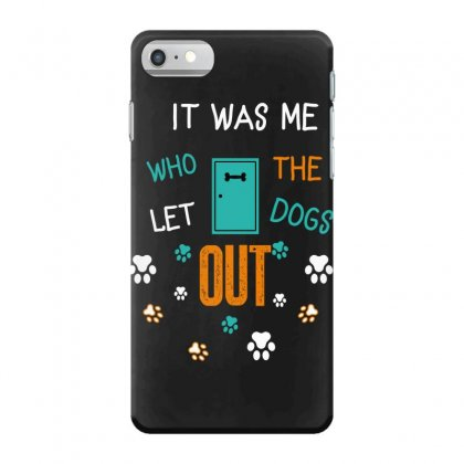 It Was Me Who Let The Dogs Out Iphone 7 Case Designed By Wizarts
