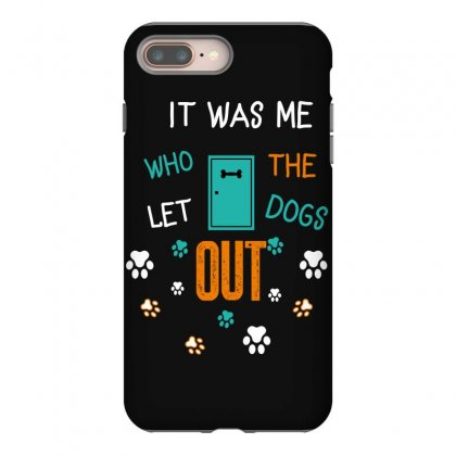It Was Me Who Let The Dogs Out Iphone 8 Plus Case Designed By Wizarts