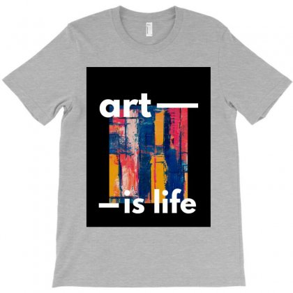 Art Is Life T-shirt Designed By Ibrahimabdo89