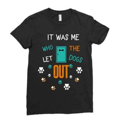 It Was Me Who Let The Dogs Out Ladies Fitted T-shirt Designed By Wizarts