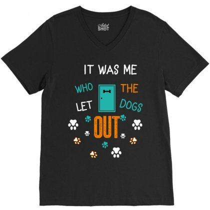 It Was Me Who Let The Dogs Out V-neck Tee Designed By Wizarts