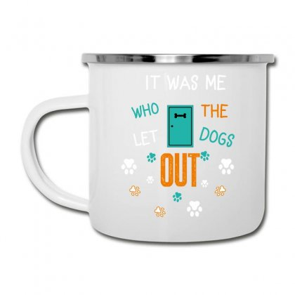 It Was Me Who Let The Dogs Out Camper Cup Designed By Wizarts