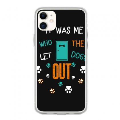 It Was Me Who Let The Dogs Out Iphone 11 Case Designed By Wizarts