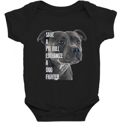 Save A Pitbull Euthanize A Dog Fighter Baby Bodysuit Designed By Wizarts