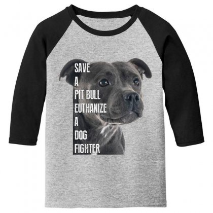 Save A Pitbull Euthanize A Dog Fighter Youth 3/4 Sleeve Designed By Wizarts
