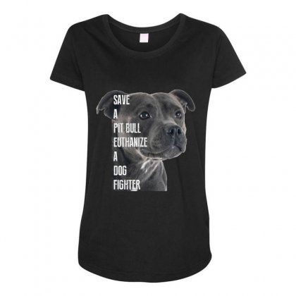 Save A Pitbull Euthanize A Dog Fighter Maternity Scoop Neck T-shirt Designed By Wizarts