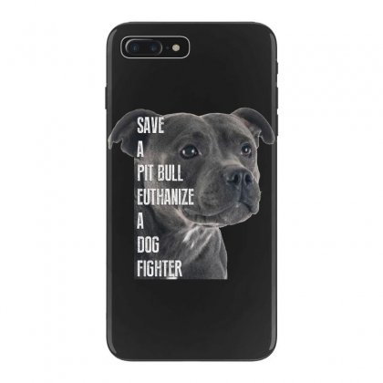 Save A Pitbull Euthanize A Dog Fighter Iphone 7 Plus Case Designed By Wizarts