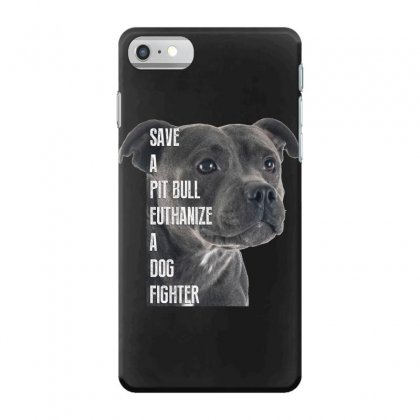 Save A Pitbull Euthanize A Dog Fighter Iphone 7 Case Designed By Wizarts