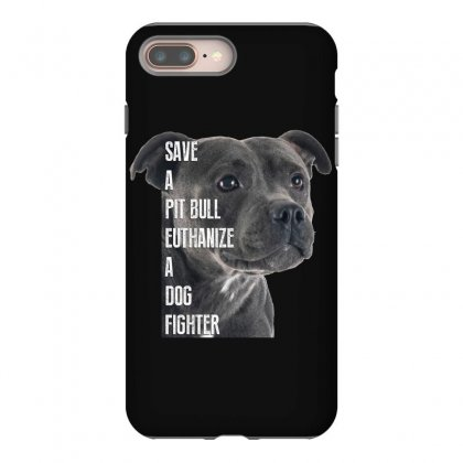 Save A Pitbull Euthanize A Dog Fighter Iphone 8 Plus Case Designed By Wizarts