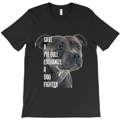 Save A Pitbull Euthanize A Dog Fighter T-shirt Designed By Wizarts