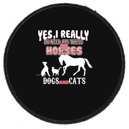 Yes I Really Do Need All These Horses Dogs And Cats Round Patch Designed By Wizarts