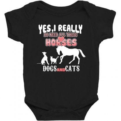 Yes I Really Do Need All These Horses Dogs And Cats Baby Bodysuit Designed By Wizarts