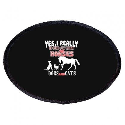Yes I Really Do Need All These Horses Dogs And Cats Oval Patch Designed By Wizarts