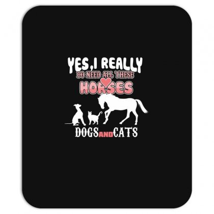 Yes I Really Do Need All These Horses Dogs And Cats Mousepad Designed By Wizarts
