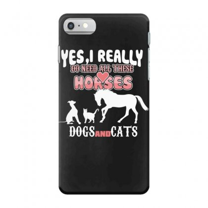 Yes I Really Do Need All These Horses Dogs And Cats Iphone 7 Case Designed By Wizarts