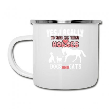 Yes I Really Do Need All These Horses Dogs And Cats Camper Cup Designed By Wizarts