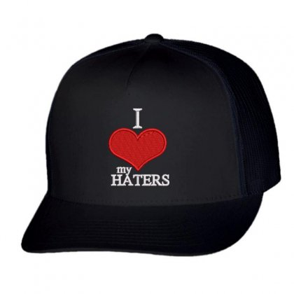 I Love My Haters Trucker Cap Designed By Madhatter