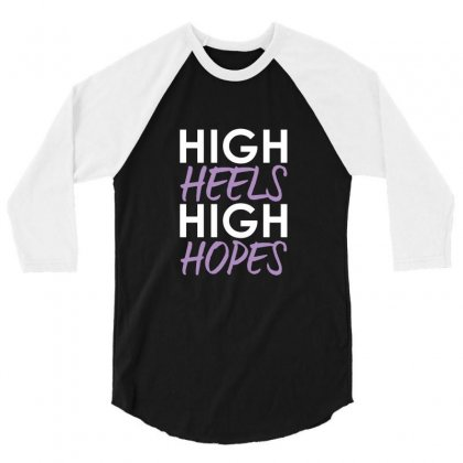 High Heels High Hopes 3/4 Sleeve Shirt Designed By Teeshop