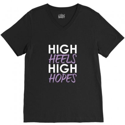 High Heels High Hopes V-neck Tee Designed By Teeshop