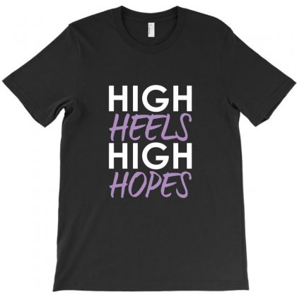 High Heels High Hopes T-shirt Designed By Teeshop