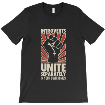 Introverts Unite Separately In Your Own Homes T-shirt Designed By Jetstar99