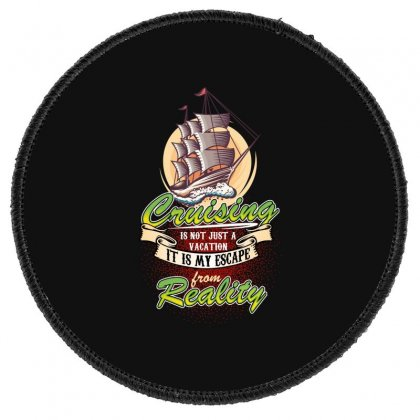Cruising Is Not Just A Vacation It Is My Escape From Reality Round Patch Designed By Wizarts