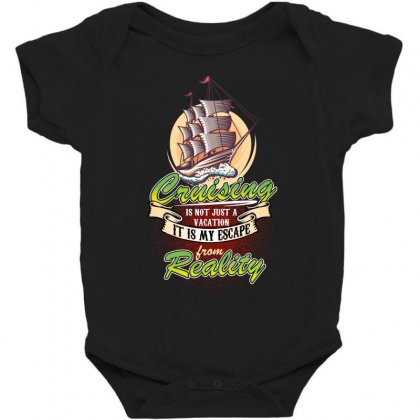 Cruising Is Not Just A Vacation It Is My Escape From Reality Baby Bodysuit Designed By Wizarts