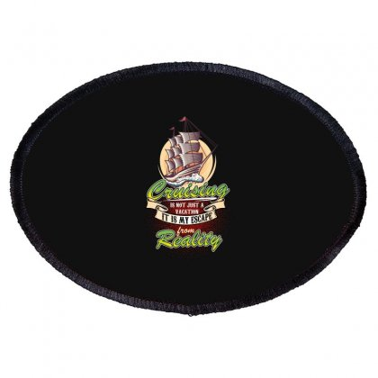 Cruising Is Not Just A Vacation It Is My Escape From Reality Oval Patch Designed By Wizarts