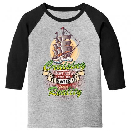 Cruising Is Not Just A Vacation It Is My Escape From Reality Youth 3/4 Sleeve Designed By Wizarts