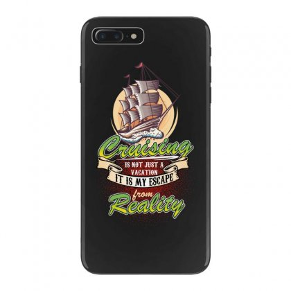 Cruising Is Not Just A Vacation It Is My Escape From Reality Iphone 7 Plus Case Designed By Wizarts