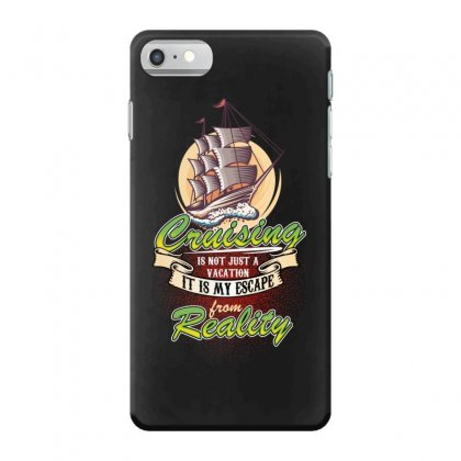Cruising Is Not Just A Vacation It Is My Escape From Reality Iphone 7 Case Designed By Wizarts