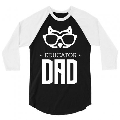 Educator Dad 3/4 Sleeve Shirt Designed By Wizarts