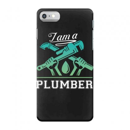I Am A Plumber Iphone 7 Case Designed By Wizarts
