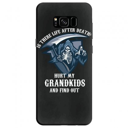Is There Life After Death Hurt My Grandkids And Find Out Samsung Galaxy S8 Case Designed By Wizarts