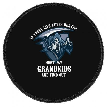 Is There Life After Death Hurt My Grandkids And Find Out Round Patch Designed By Wizarts