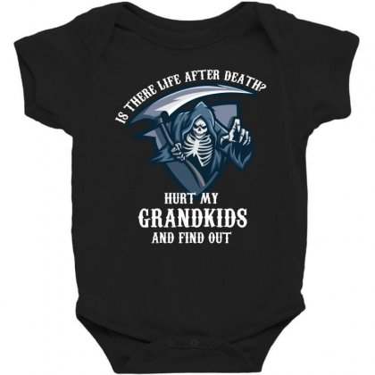 Is There Life After Death Hurt My Grandkids And Find Out Baby Bodysuit Designed By Wizarts