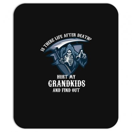 Is There Life After Death Hurt My Grandkids And Find Out Mousepad Designed By Wizarts