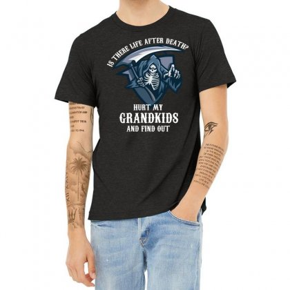 Is There Life After Death Hurt My Grandkids And Find Out Heather T-shirt Designed By Wizarts