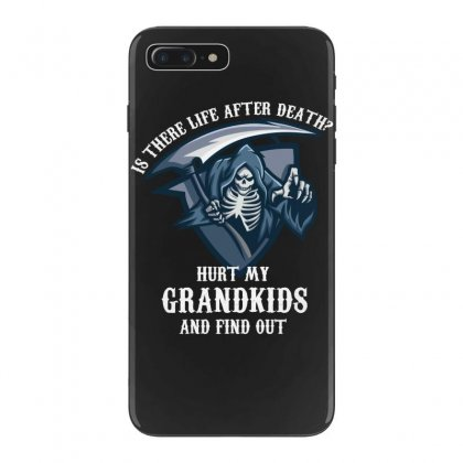 Is There Life After Death Hurt My Grandkids And Find Out Iphone 7 Plus Case Designed By Wizarts