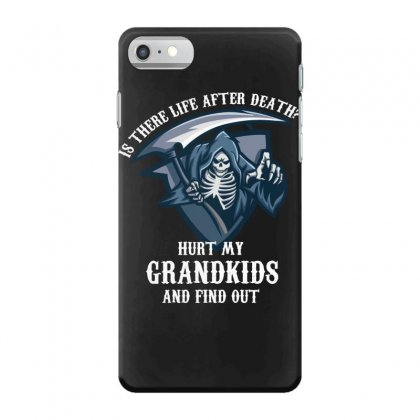 Is There Life After Death Hurt My Grandkids And Find Out Iphone 7 Case Designed By Wizarts