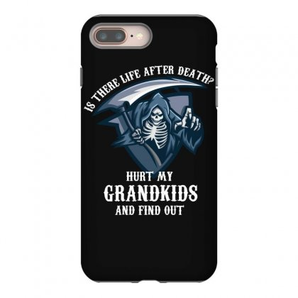 Is There Life After Death Hurt My Grandkids And Find Out Iphone 8 Plus Case Designed By Wizarts