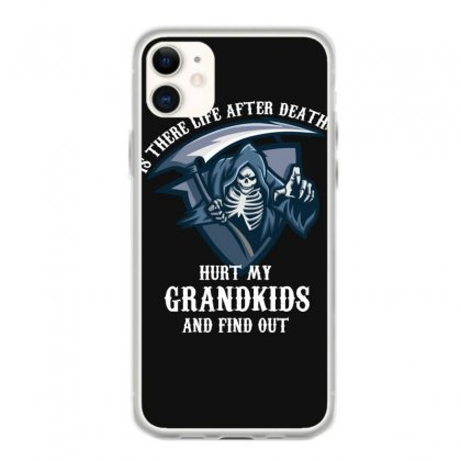 Is There Life After Death Hurt My Grandkids And Find Out Iphone 11 Case Designed By Wizarts
