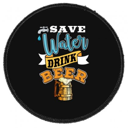 Save Water Drink Beer Round Patch Designed By Wizarts