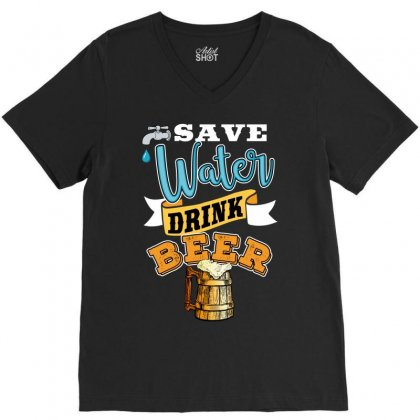 Save Water Drink Beer V-neck Tee Designed By Wizarts