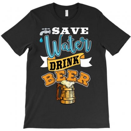 Save Water Drink Beer T-shirt Designed By Wizarts