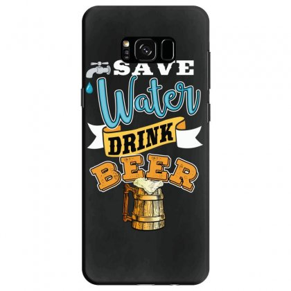 Save Water Drink Beer Samsung Galaxy S8 Case Designed By Wizarts